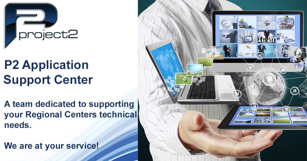 Project 2 Application Support Center logo.  A team dedicated to supporting your Regional Centers technical needs.  We are at your service.