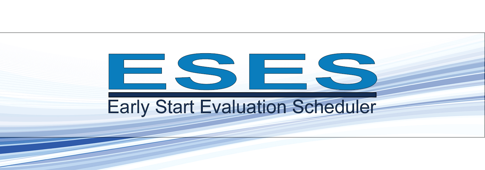 Early Start Evaluation Scheduler (ESES)