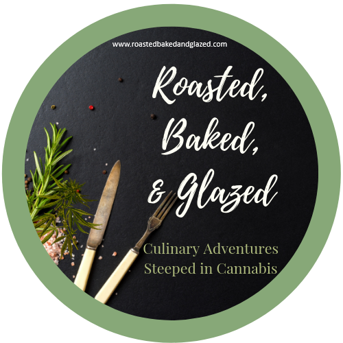 Roasted, Baked, & Glazed - Culinary Adventures Steeped in Cannabis (1) (1)