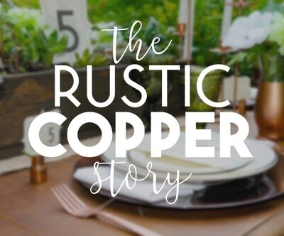 The Rustic Copper Story