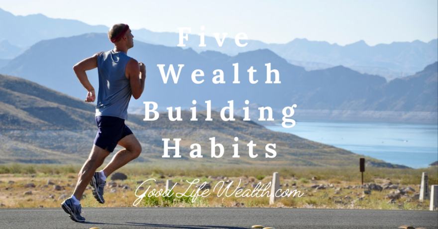 Five Wealth Building Habits