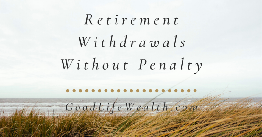 Retirement Withdrawals Without Penalty