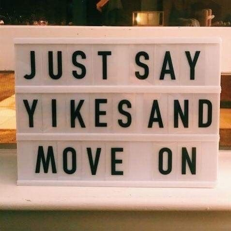 Say Yikes and Move On!