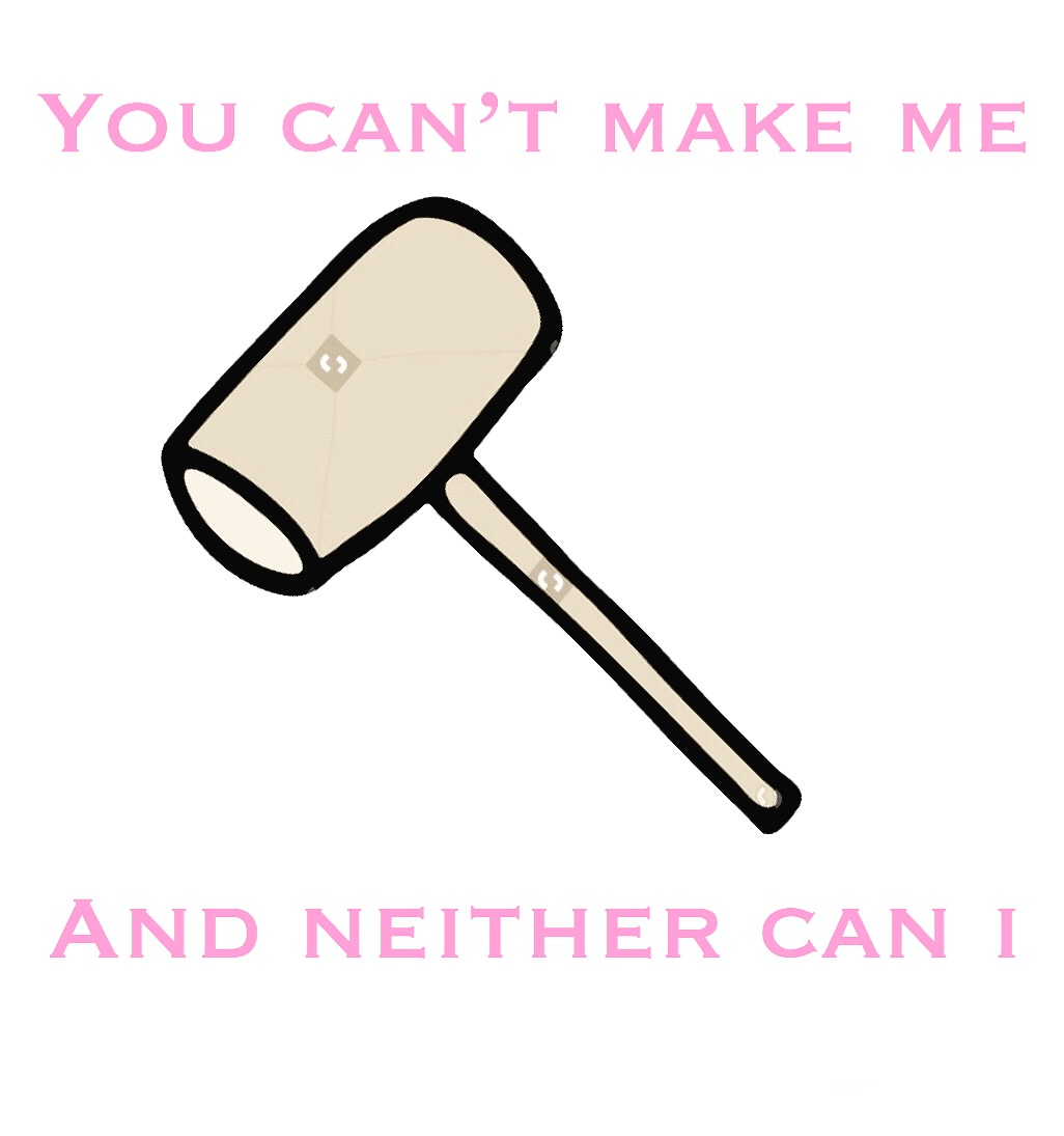 You Can't Make Me and Neither Can I