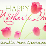 Mother's Day Kindle Fire Giveaway