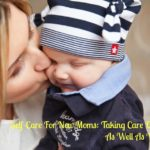 Self-Care For New Moms: Taking Care Of Yourself As Well As Your Baby