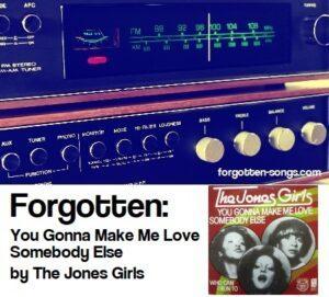 Forgotten:  You Gonna Make Me Love Somebody Else by The Jones Girls