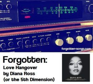 Forgotten: Love Hangover by Diana Ross (or the 5th Dimension)