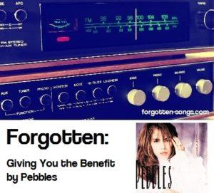 Forgotten: Giving You the Benefit by Pebbles.