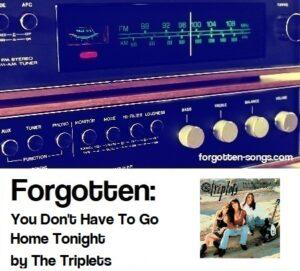 Forgotten: You Don't Have To Go Home Tonight by The Triplets