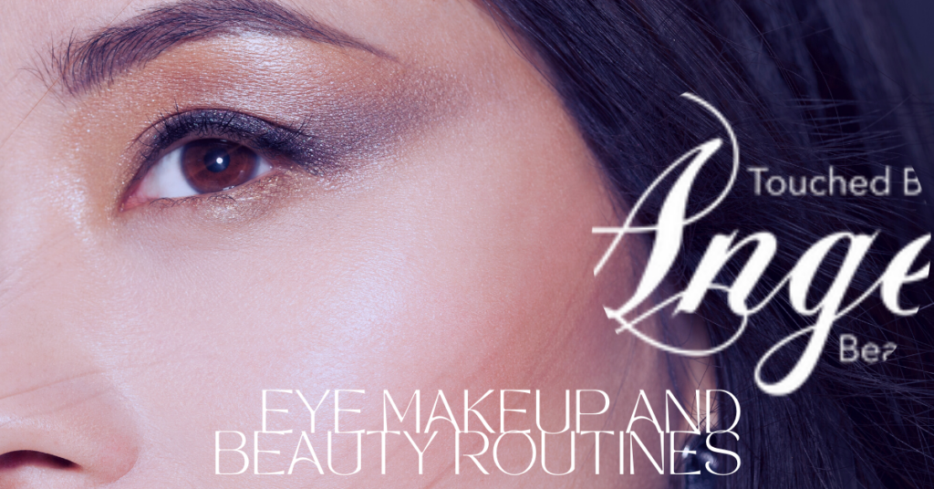 EYE MAKEUP AND BEAUTY ROUTINES