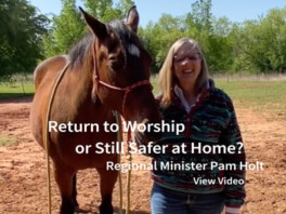 A Message from Rev. Pam Holt: Return to Worship or Still Safer at Home?
