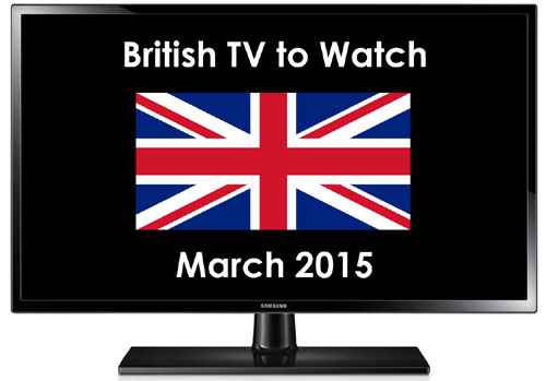 British TV to Watch in 2015 March