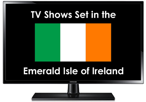 TV Shows Set in the Emerald Isle of Ireland