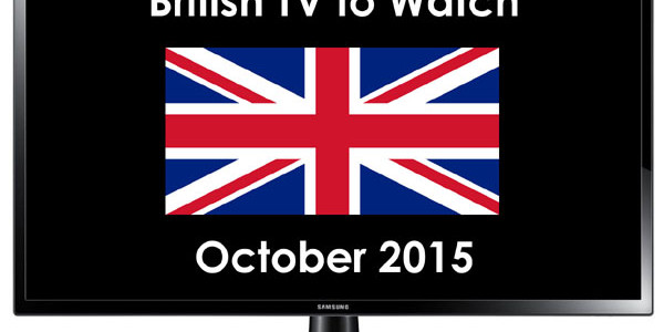 British TV to Watch in 2015 October