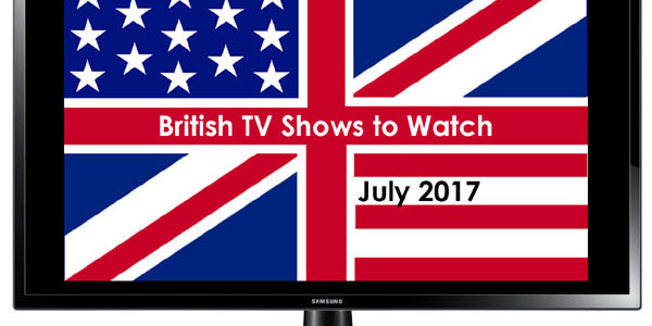 British TV to Watch in July 2017