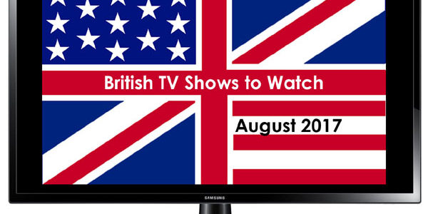 British TV to Watch in August 2017