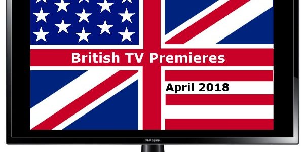 British TV Premieres in April 2018