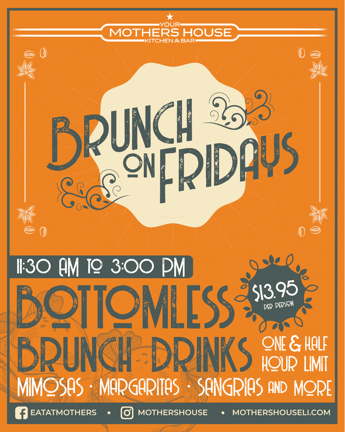 Flyer for Brunch on Fridays at 11:30am to 3pm bottomless brunch drinks, $13.95per person. one & a half hour limit, mimosas, margaritas, sangrias and more