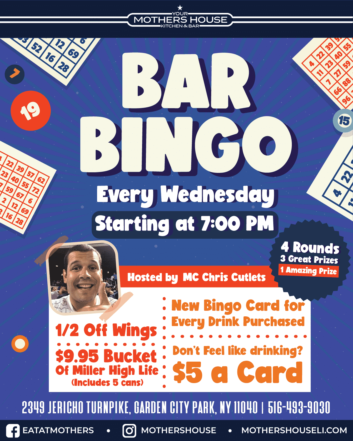 Flyer for Bar Bingo every Wednesday starting at 7pm. Hosting by MC Chris Cutlets. 1/2 off wings, $9.95 bucket of Miller high life includes 5 cans. 4 rounds, 3 great prizes, 1 amazing prize. new bingo card for every drink purchased. don't feel like drinking? $5 a card.