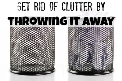 get rid of clutter by throwing