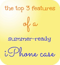 3 features of a summer-ready iPhone Case