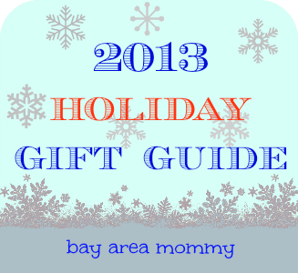 2013 Holiday Gift Guide - Bay Area Mommy