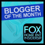 I Am Fox Home Ent Insiders' Blogger Of The Month!