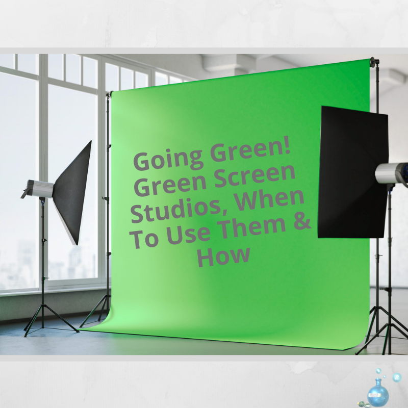 Going Green! Green Screen Studios, When To Use Them & How