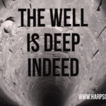 The Well Is Deep Indeed