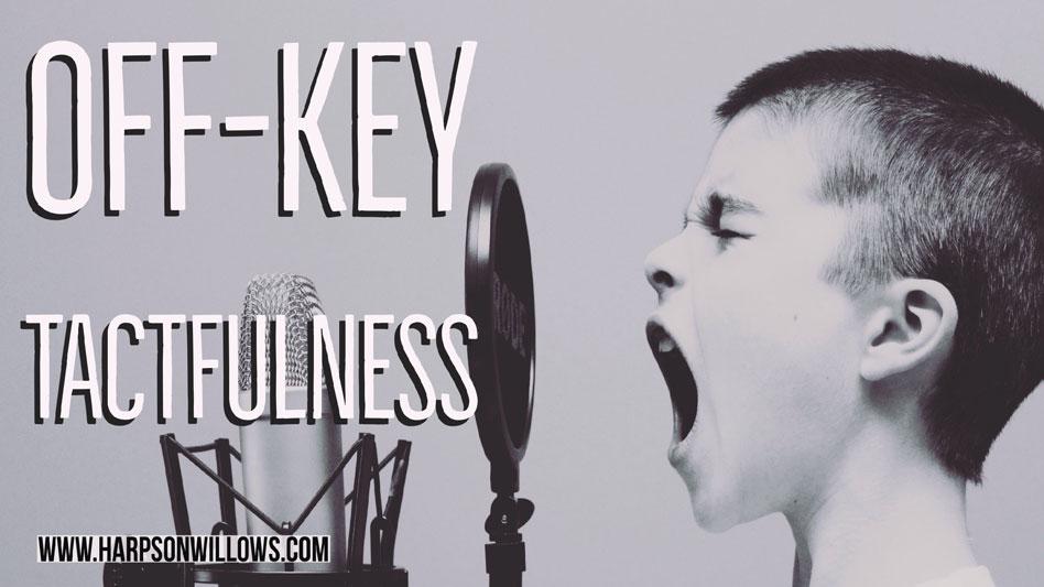Off-Key Tactfulness