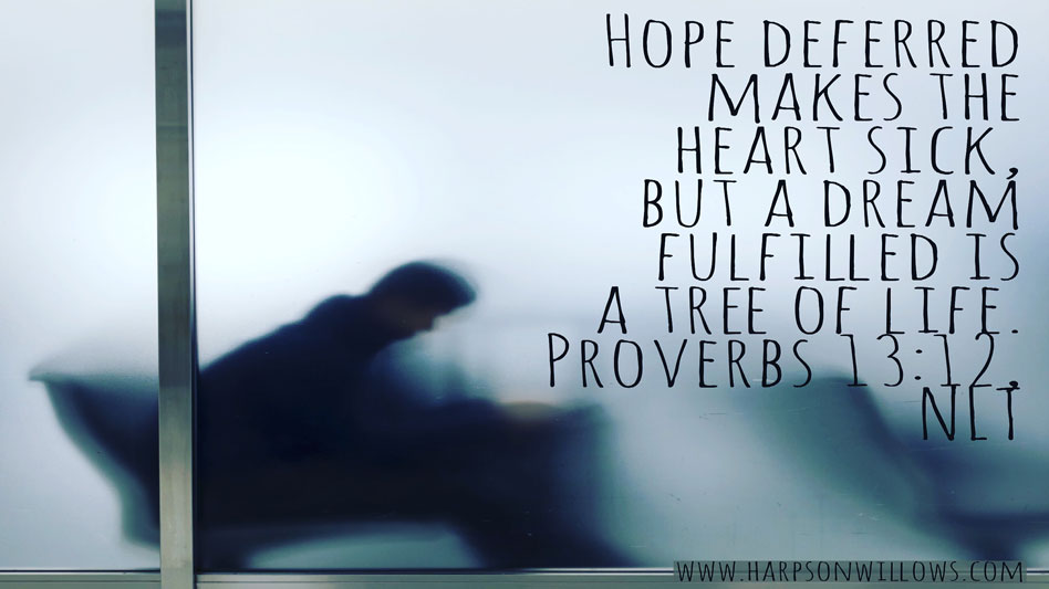 Harps On Willows Proverbs 13 12