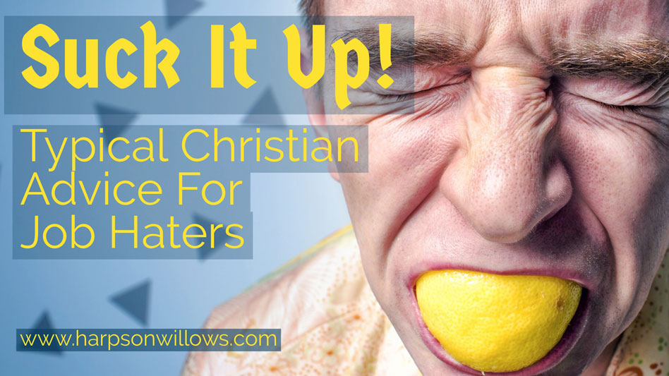 Suck It Up! Typical Christian Advice For Job Haters