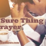 The Sure Thing of Prayer