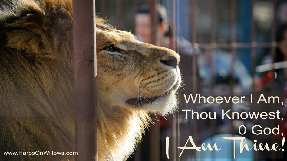 Whoever I Am, Thou Knowest, O God, I Am Thine!