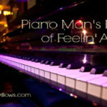 PIANO MAN'S HOPE FOR FEELIN' ALRIGHT