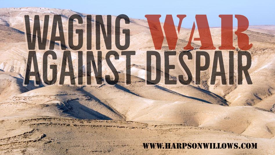 Waging War Against Despair