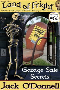 Garage Sale Secrets is the 61st short story in the Land of Fright series of weird tales written by Jack O'Donnell.