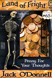 Penny For Your Thoughts is the 65th short story in the Land of Fright series of weird tales.