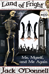 Me, Myself, and Me Again is the 69th short story in the Land of Fright series of weird tales.