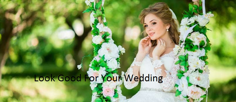Look Good For Your Wedding