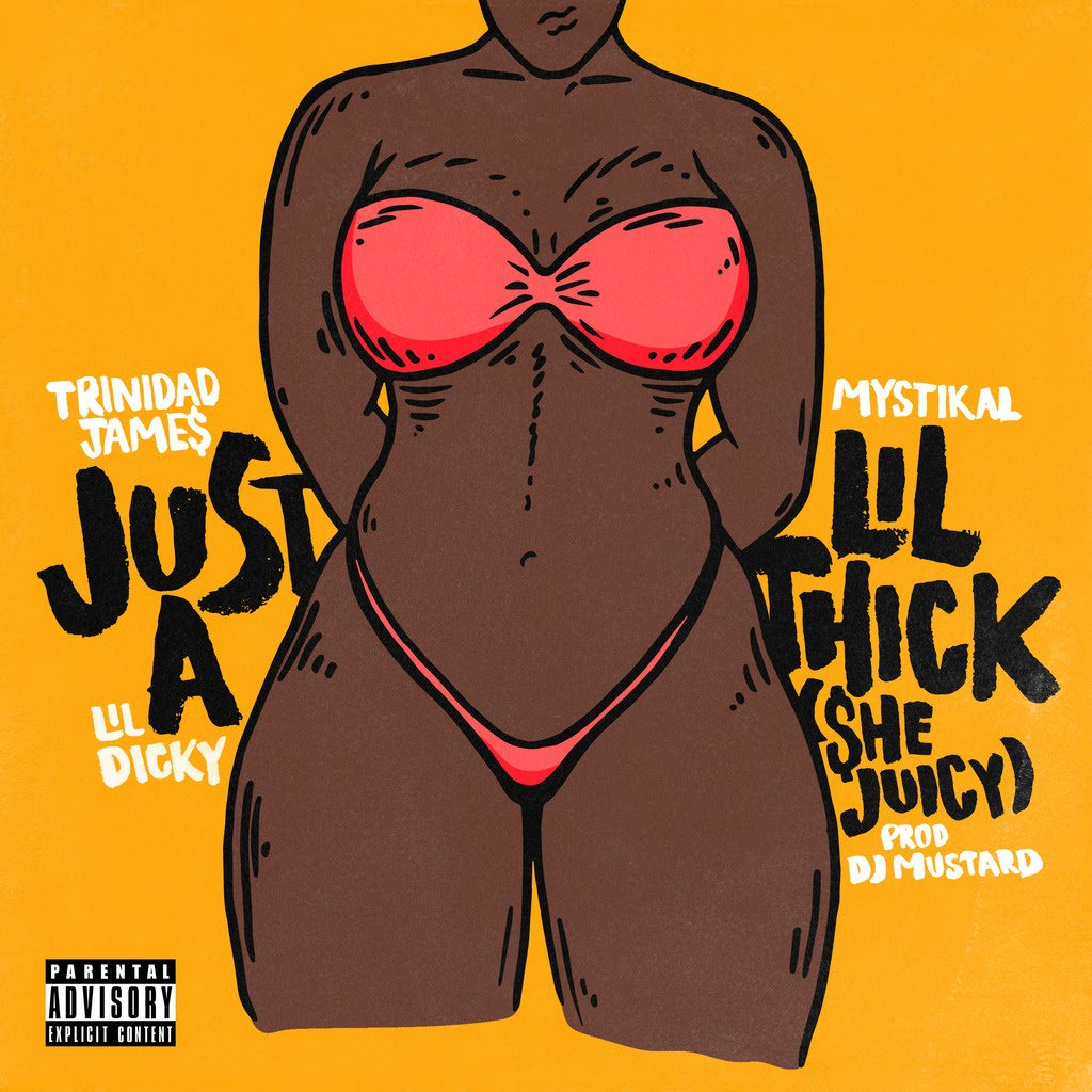 JUST A LIL THICK (SHE JUICY) FEATURING MYSTIKAL & LIL DICKY
