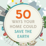 50 Ways Your Home Can Save The Earth