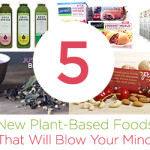 5 New Plant-Based Foods That Will Blow Your Mind