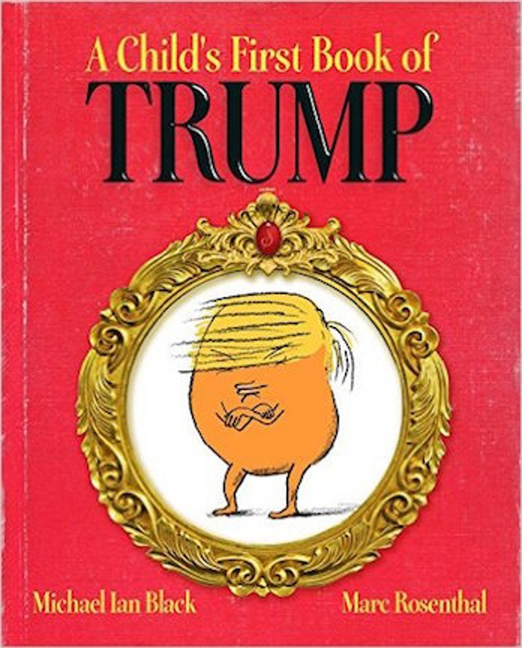 A Child's First Book Of Trump, $12 @amazon.com
