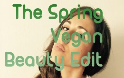 The Spring Vegan Beauty Edit ??
