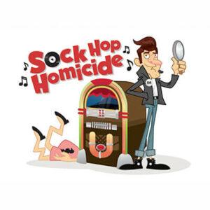 Sock Hop Homicide – SOLD OUT!!