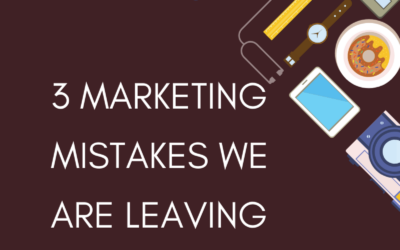 3 Marketing Mistakes We Are Leaving in 2020