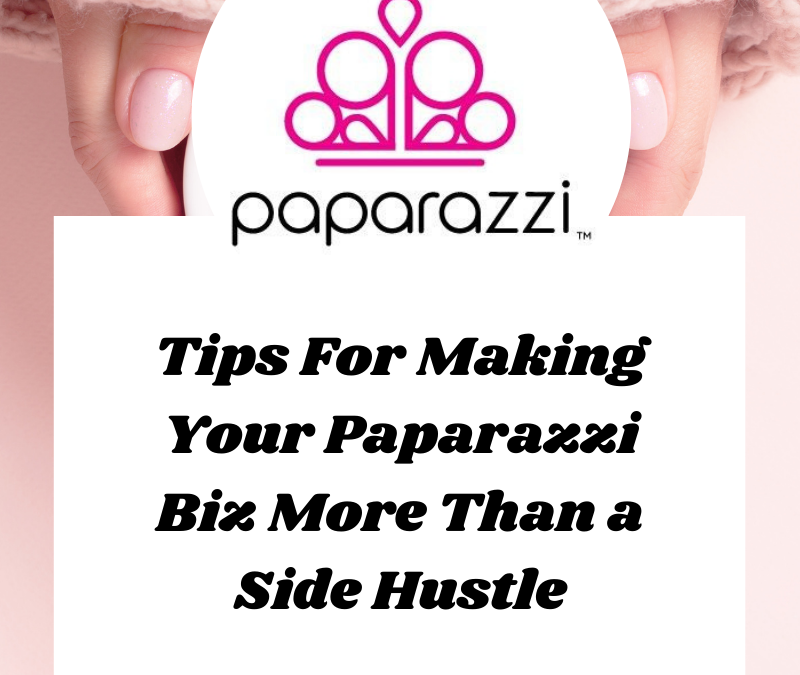How Do You Make Your Paparazzi Jewelry Business More Than a Side Hustle?