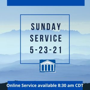 Sunday Service recorded on 5-16-21 for 5-23-21 service